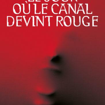 Le jour où le canal devint rouge